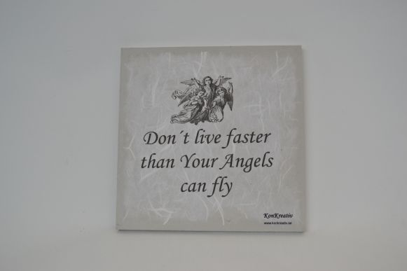 "Texttavla ""Don´t live faster than your angels can fly"""